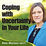 Coping with Uncertainty in Your Life: Learn to cope and live with uncertainty and ambiguity in your life | Anne Morrison