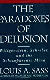 img - for The Paradoxes of Delusion: Wittgenstein, Schreber, and the Schizophrenic Mind Paperback June 1, 1995 book / textbook / text book
