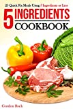 5 Ingredients Cookbook: 25 Quick Fix Meals Using 5 Ingredients or Less