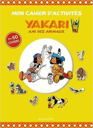 Amazon Fr Mon Cahier D Activites Yakari Et Ses Amis Les Animaux
