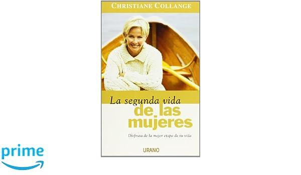 La Segunda Vida De Las Mujeres/ the Second Life of Women: Disfruta De La Mejor Etapa De Tu Vida (Spanish Edition): Christiane Collange, Nuria Viver Barri: ...