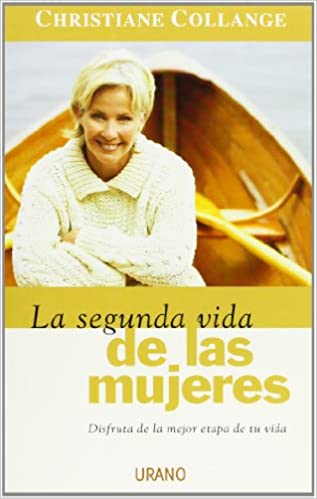 La Segunda Vida De Las Mujeres/ the Second Life of Women: Disfruta De La Mejor Etapa De Tu Vida (Spanish Edition): Christiane Collange, Nuria Viver Barri: ...