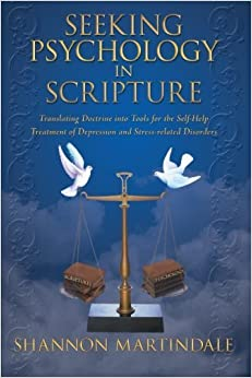 Seeking Psychology in Scripture: Translating Doctrine into Tools for the Self-Help Treatment of Depression and Stress-related Disorders by Shannon Martindale (2012-12-18)