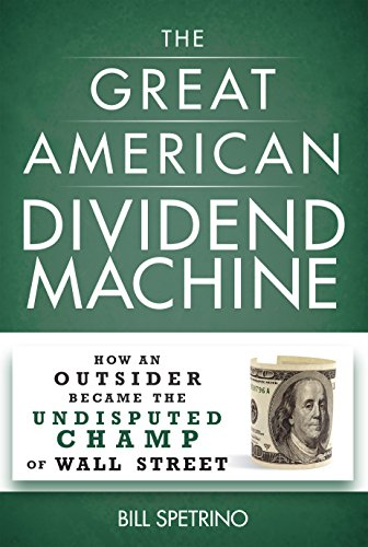 The Great American Dividend Machine: How an Outsider Became the Undisputed Champ of Wall Street (The Best Dividend Stocks To Own)