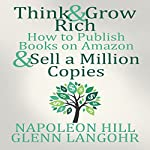 Think and Grow Rich & How to Publish Books on Amazon and Sell a Million Copies | Glenn Langohr,Napoleon Hill