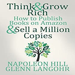 Think and Grow Rich & How to Publish Books on Amazon and Sell a Million Copies
