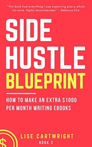 Side hustle blueprint how to make an extra 1000 per month writing side hustle blueprint how to make an extra 1000 per month writing ebooks malvernweather Choice Image