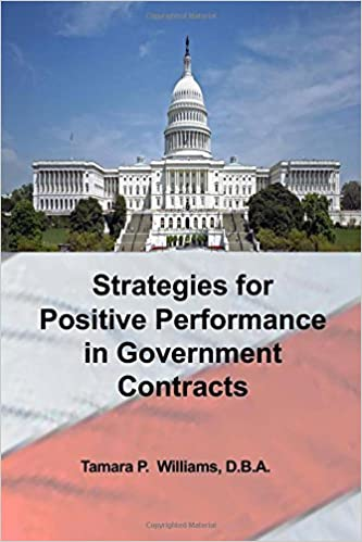 Book Strategies for Positive Performance in Government Contracts by Tamara P. Williams D.B.A. (2016-08-26)
