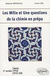 Les Mille et Une questions de la chimie en prépa 1e année MPSI-PTSI-PCSI (SI)