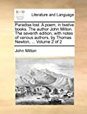 Paradise Lost a Poem, in Twelve Books the Author John Milton the Seventh Edition, with Notes of Various Authors, by Thomas Newton, John Milton, 1170107540
