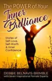 The Power of Your Inner Brilliance: Stories of Self-Love, Self-Worth & Inner Confidence - Kindle edition by Belnavis-Brimble, Debbie, Adams, Winifred, Atyeo, Laura, Campbell, Isha B., Davis, Deborah Ann, Miralles, Angelique, Richardson Schroeder, Judith, Wiszowaty, Janet. Politics & Social Sciences Kindle eBooks @ Amazon.com.