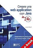Creare una web application con Java in 24h: Implementazione step by step con Tomcat, Mysql, Eclipse (Italian Edition)