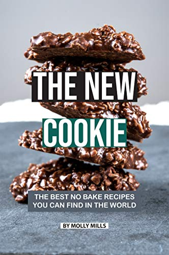 (The New Cookie: The Best No Bake Recipes You Can Find in The World)