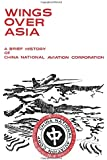 Wings Over Asia: A Brief History of the China National Aviation Corporation (Volume 1)