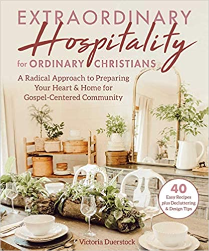 Extraordinary Hospitalty For Ordinary Christians: A Radical Approach For Preparing Your Heart and Home for Gospel-Centered Community - Victoria Duerstock