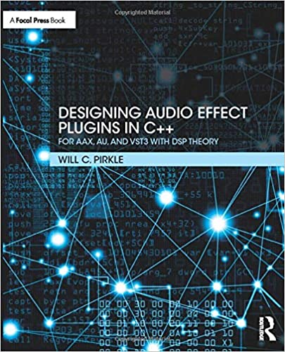 Designing Audio Effect Plugins in C++: Will Pirkle