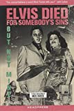 Elvis Died For Somebody's Sins But Not Mine: A Lifetime's Collected Writing