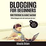 Blogging for Beginners: Turn Your Blog to a Money Machine | Khalid Zidan