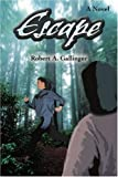 Escape, Robert A. Gallinger, 0595261515