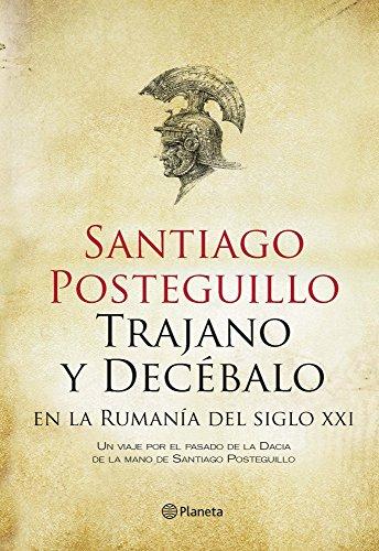 Descargar Libro Trajano Y Decébalo En La Rumanía Del Siglo Xxi Santiago Posteguillo