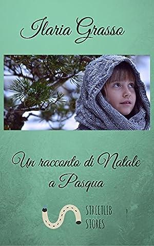 Un racconto di Natale a Pasqua (Italian Edition) - Ilaria Collection