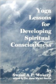 Book Yoga Lessons For Developing Spiritual Consciousness