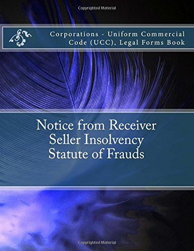 Notice from Receiver - Seller Insolvency - Statute of Frauds: Corporations - Uniform Commercial Code (UCC), Legal Forms Book PDF
