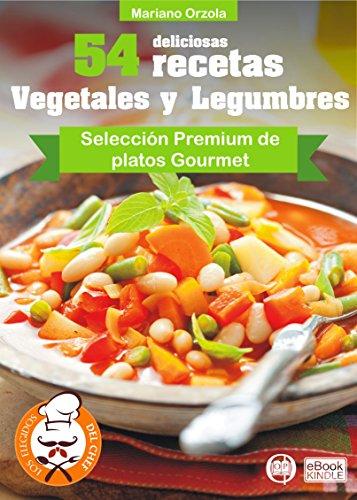54 DELICIOSAS RECETAS - VEGETALES Y LEGUMBRES: Selección Premium de Platos Gourmet (Colección Los Elegidos del Chef nº 2) (Spanish Edition) by Mariano Orzola