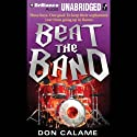 Beat the Band Audiobook by Don Calame Narrated by Nick Podehl