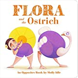 img - for Flora and the Ostrich: An Opposites Book by Molly Idle book / textbook / text book