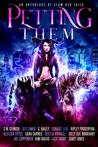 Petting Them: An Anthology of Claw-ver Tails by [James, Tate, Stunich, C.M., June, Coralee, Royce, Rebecca, Bailey, G., Proserpina, Ripley, Jones, Stacy, Randall, Cecilia, Smoke, Lucy, Faulks, Kim]