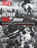 LIFE The Vietnam Wars: 50 Years - Two Countries Torn Apart