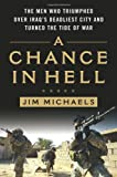 Image of A Chance in Hell: The Men Who Triumphed Over Iraq's Deadliest City and Turned the Tide of War