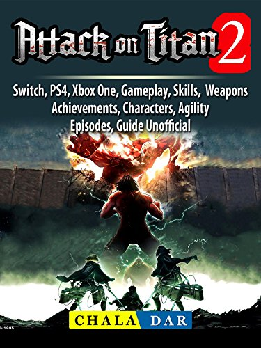 Attack on Titan 2, Switch, PS4, Xbox One, Gameplay, Skills, Weapons, Achievements, Characters, Agility, Episodes, Guide Unofficial (Attack On Titan Xbox One Release Date)