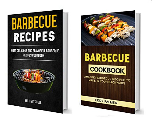 Barbecue Recipes: (2 in 1 Box Set): Most Delicious And Flavorful Barbeque Recipes Cookbook (Amazing Barbecue Recipes To Make in Your Backyard)