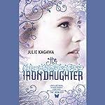 The Iron Daughter: The Iron Fey, Book 2 | Julie Kagawa