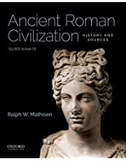 Ancient Roman Civilization: History and Sources: 753 BCE to 640 CE