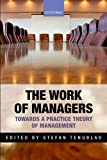The Work of Managers : Towards a Practice Theory of Management, Stefan Tengblad, 0199677395