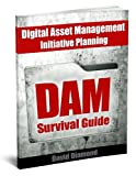 DAM Survival Guide: Digital Asset Management Initiative Planning