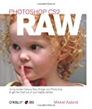 Photoshop CS2 Raw: Using Adobe Camera Raw, Bridge, and Photoshop to Get the Most Out of Your Digital Camera, Mikkel Aaland, 0596008511