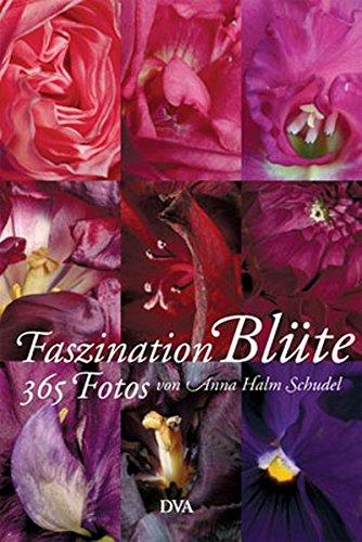 Faszination Blüte: 365 Fotografien - Der immerwährende Kalender