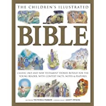 The Children's Illustrated Bible: Classic Old and New Testament stories retold for the young reader, with context facts, notes and features