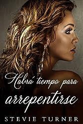 Habrá tiempo para arrepentirse (Spanish Edition)