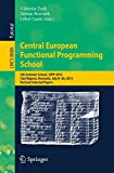 Central European Functional Programming School : 5th Summer School, CEFP 2013, Cluj-Napoca, Romania, July 8-20, 2013, Revised Selected Papers, Zsók, Viktoria and Horváth, Zoltán, 3319159399