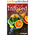 Fruit Infused Water: 101 Recipes: Your Natural Vitamin Water