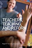 img - for Teachers, Teaching, and Reform: Perspectives on Efforts to Improve Educational Outcomes book / textbook / text book