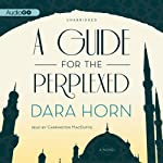 A Guide for the Perplexed: A Novel | Dara Horn