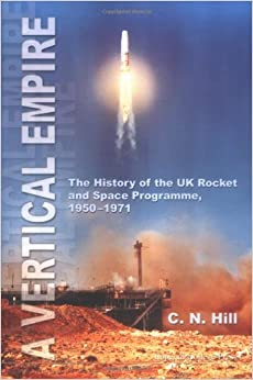 A Vertical Empire: The History of the UK Rocket and Space Programme 1950-1971