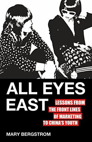 All Eyes East: Lessons from the Front Lines of Marketing to China
