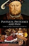 Pustules, Pestilence and Pain: Tudor Treatments and Ailments of Henry VIII